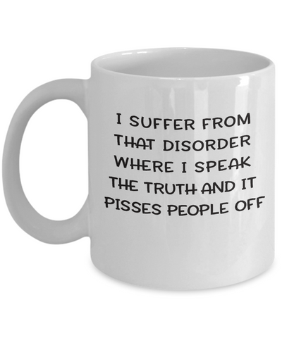 Funny Mugs for Work I suffer from that disorder..  sarcastic mugs for coworkers