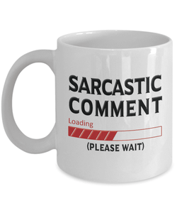 "Sarcastic Mug Gift, ""Sarcastic Comment Loading, Please Wait"" Sarcasm Gift"