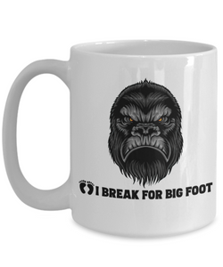 Funny Bigfoot Mug I Break for Big Foot Ceramic Coffee Mug Gift for Fans Sasquatch Hunting
