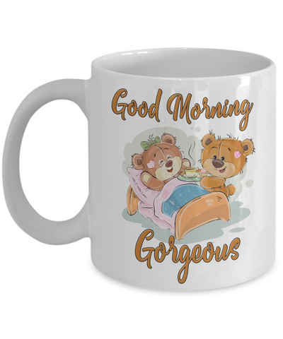 Good Morning Gorgeous Mug Cute Teddy Bear Anytime Gift For Her Ceramic Coffee Cup