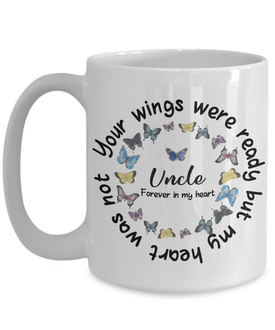 Uncle Memorial Butterfly Mug Your Wings Were Ready My Heart Was Not In Loving Memory Bereavement Gift for Support Coffee Cup