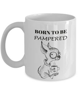 Funny Dog Gift, Born To Be Pampered Fun Chihuahua Gift Coffee Mug