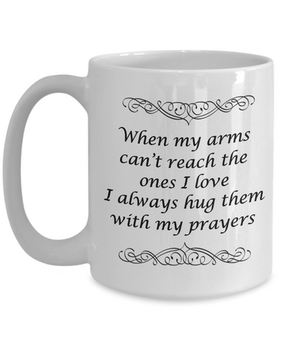 Prayer Gift Faith Mug When My Arms Can't Reach The Ones I Love.. Prayers Coffee Mug Gift