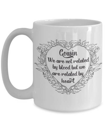 Cousin Gift Mug Not Related By Blood But By Heart Love You Appreciation Novelty Cup
