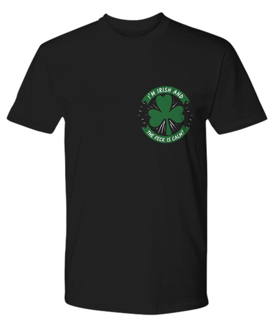I'm Irish What the Feck is Calm Shirt St Patrick's Day Gift Ireland Paddy's Novelty Tee