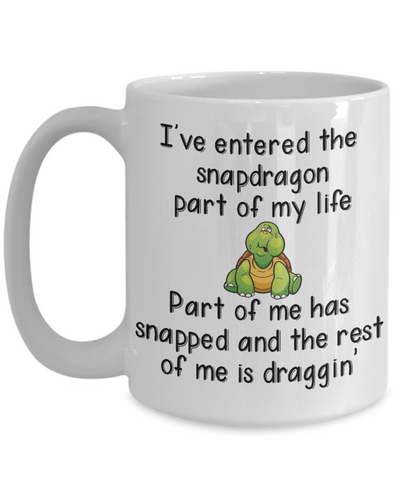 I've Entered the Snapdragon Part of My Life Funny Mug Gift Part of Me Has Snapped and the Rest of Me is Draggin'
