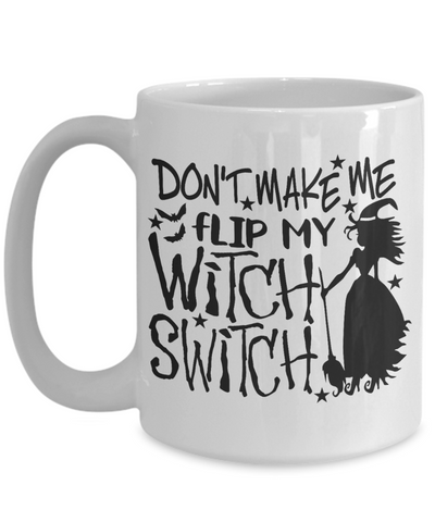 Image of Halloween Don't Make Me Flip Witch Switch Mug Funny Gift Spooky Haunted Novelty Coffee Cup