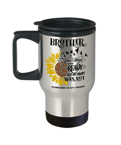Brother Your Wings Were Ready Sunflower Travel Mug In Loving Memory Coffee Cup