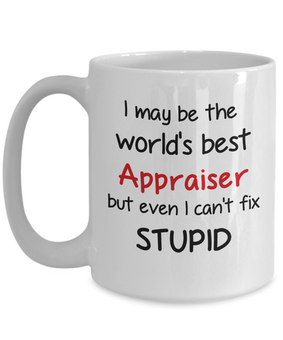 Image of Appraiser Occupation Mug Funny World's Best Can't Fix Stupid Unique Novelty Birthday Christmas Gifts Ceramic Coffee Cup