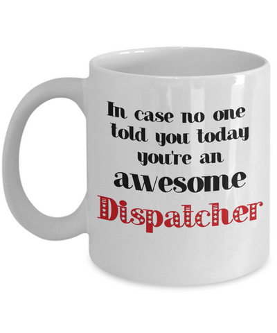 Image of Dispatcher Occupation Mug In Case No One Told You Today You're Awesome Unique Novelty Appreciation Gifts Ceramic Coffee Cup