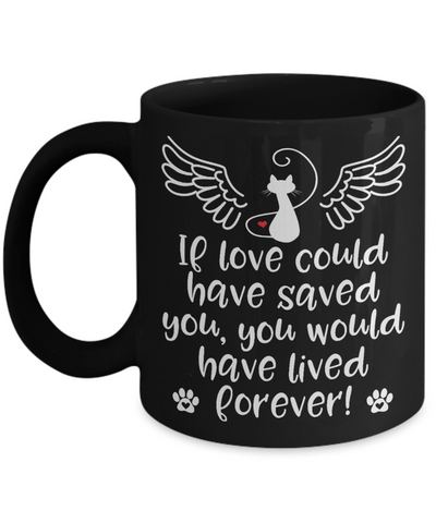 Cat Memorial Gift Black Mug If Love Could Have Saved You Pet Bereavement Keepsake Coffee Cup