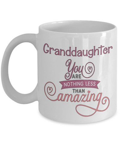 Granddaughter You Are Nothing Less Than Amazing Mug Inspirational Love You Family Day Gift Novelty Birthday Ceramic Coffee Cup