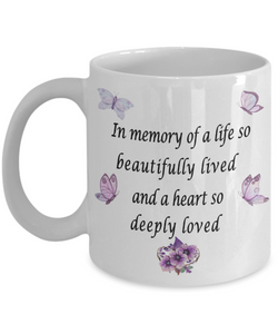 Death Remembrance Gift Mug In Memory of a Life so Beautifully Lived and a Heart so Deeply Loved Mom Dad Friend Memory Butterfly Ceramic Coffee Mug