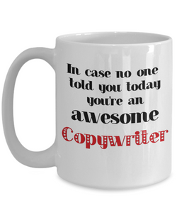 Copywriter Occupation Mug In Case No One Told You Today You're Awesome Unique Novelty Appreciation Gifts Ceramic Coffee Cup