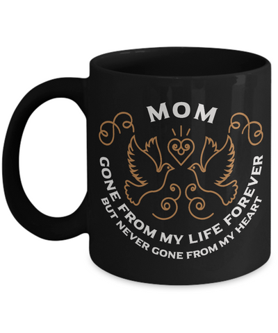 Mom Memorial Gift Black Mug Gone From My Life Always in My Heart Remembrance Memory Cup