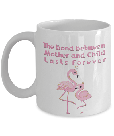 Image of Gift for Flamingo Lover The Bond Between Mother and Child Lasts Forever Flamingo Mug Gift for Mom
