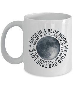 Gift for Soul Mate, Once in a Blue Moon We Find Our True Love.. Gift Coffee Mug