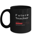 Future Teacher Loading Please Wait Coffee Mug For Teachers Cup Gifts