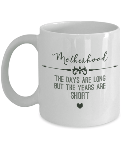 Image of Mom Gift, Motherhood, The Days Are Long But The Years Are Short, Motherhood Mug