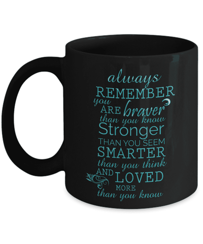 Image of Always Remember You Are Braver Than You Know.. and Loved More Than You Know,Coffee Mug Gift
