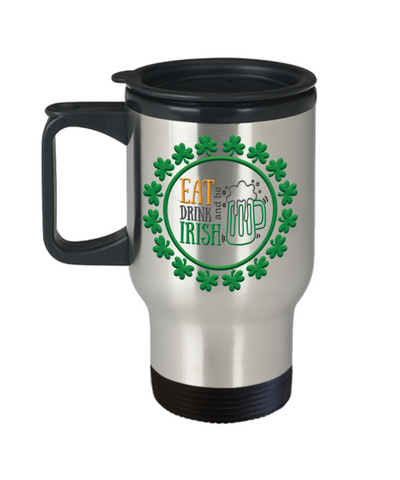 Eat Drink and Be Irish Travel Mug With Lid St Patrick's Day Gift Ireland Paddy Coffee Cup