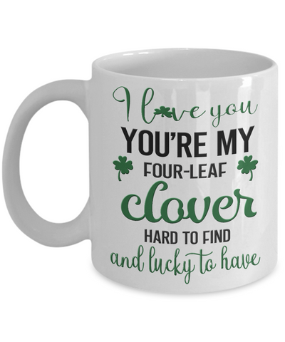 You're My Four Leaf Clover Irish Love You Mug St Patrick's Day Gift Ireland Paddy's Novelty Cup