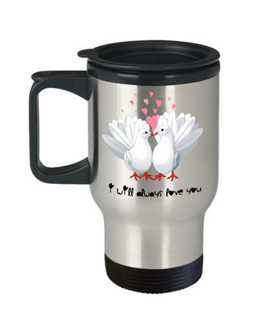 I Will Always Love You Dove Travel Mug Gift Love Birds Valentine's Day Birthday Surprise Cup