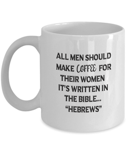 Funny Gift for Men, All Men Should Make Coffee For Their Women..... HEBREWS, Gift