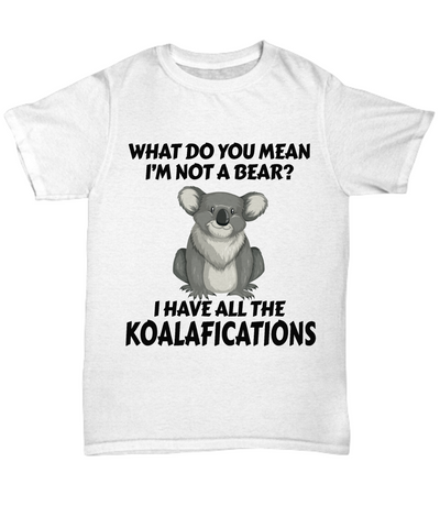 Image of Not a Bear Koalafications Gift Shirt Funny Koala Novelty Birthday T-Shirt