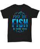 May The Fish be With You Fishing Shirt Fisherman Tee