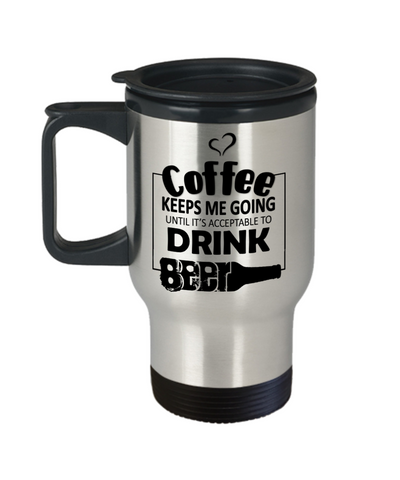 Image of Coffee Keeps Me Going Beer Drinker Addict Travel Mug With Lid Novelty Birthday Christmas Gifts for Men and Women Tea Cup