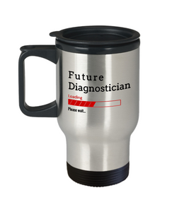 Funny Future Diagnostician Loading Please Wait Travel Mug Tea Cup Gift for Men and Women