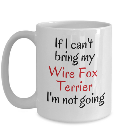 If I Cant Bring My Wire Fox Terrier Dog Mug Novelty Birthday Gifts Mug for Men Women Humor Quotes Unique Work Ceramic Coffee Cup Gifts