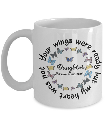 Daughter Memorial Butterfly Mug Your Wings Were Ready My Heart Was Not In Loving Memory Bereavement Gift for Support and Strength Coffee Cup