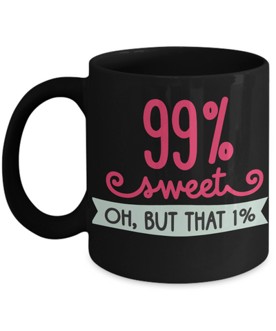 99% Sweet Oh But That One Percent Black Mug Gift Funny Work Novelty Birthday Ceramic Coffee Cup