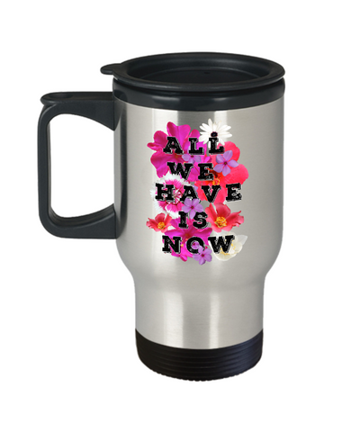 All We Have is Now Travel Mug With Lid Inspirational Gift for Women Men Christian Faith Coffee Tea Cup