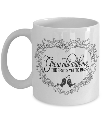 Grow Old With Me The Best is Yet to Be Mug Gift Love You Wedding Anniversary Keepsake Novelty Cup