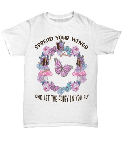Spread Your Wings and Let The Fairy in You Fly Shirt Gift for Brown Skinned Fairies Inspirational Graduation T-Shirt