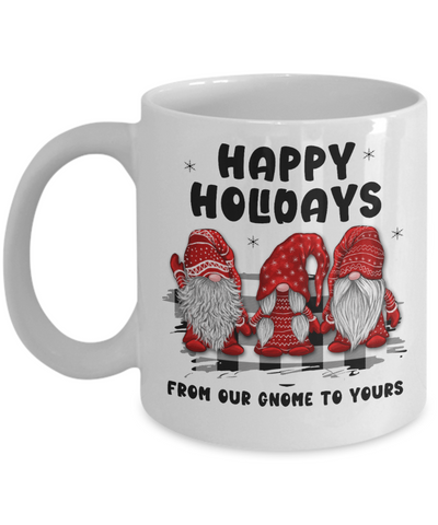 Happy Holidays Mug From Our Gnome to Yours Funny Holiday Coffee Cup