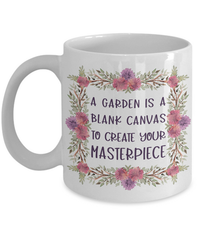 Gardener's Floral Mug Gift A Garden is a Blank  Canvas To Create Your Masterpiece Novelty Coffee Cup