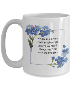 Gift for Family, When my arms can't reach people.. Gift Mug for Loved Ones