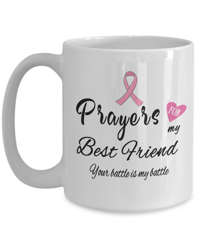 Fight Cancer Gift Mug Prayers for My Best Friend Your Battle is My Battle Ceramic Coffee Tea Cup Pray For Big C Fighting Women and Men