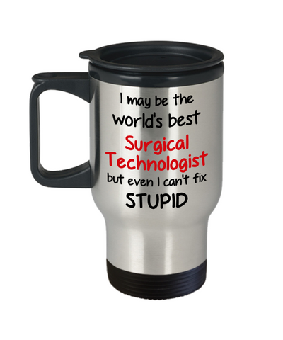 Image of Surgical Technologist Occupation Travel Mug With Lid Funny World's Best Can't Fix Stupid Unique Novelty Birthday Christmas Gifts Coffee Cup
