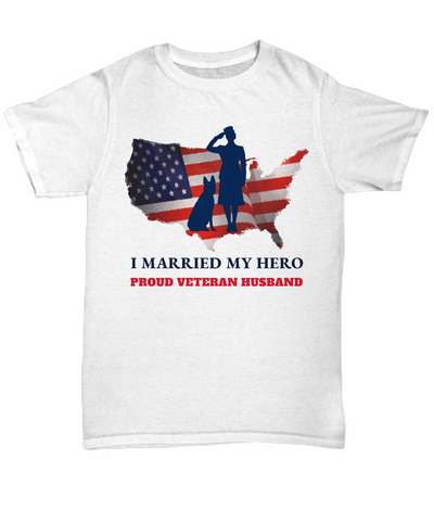 United States Proud Veteran Husband Shirt Gift I Married My Hero Appreciation T-Shirt