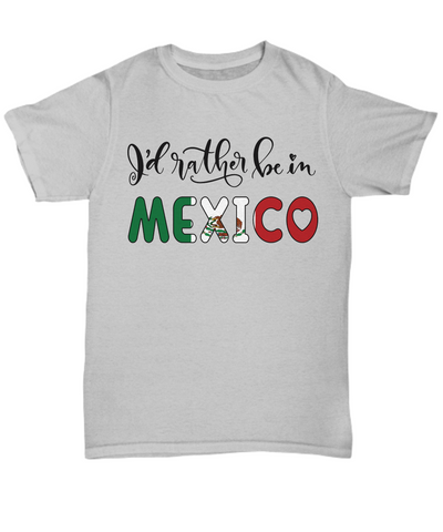 I'd Rather be in Mexico Shirt Expat Mexican Gift Novelty Birthday Unisex T-Shirt