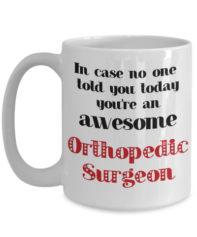 Orthopedic Surgeon Occupation Mug In Case No One Told You Today You're Awesome Unique Novelty Appreciation Gifts Ceramic Coffee Cup