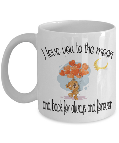 I Love You To the Moon and Back For Always and Forever Mug Cute Teddy Bear Anytime Gift For Her or Him Ceramic Coffee Cup