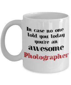 Photographer Occupation Mug In Case No One Told You Today You're Awesome Unique Novelty Appreciation Gifts Ceramic Coffee Cup