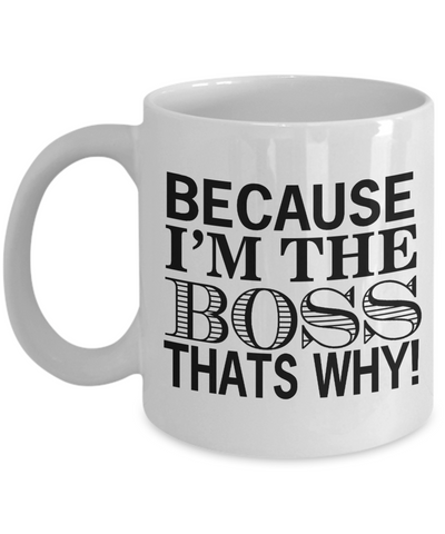 Because I'm The Boss That's Why Mug Funny Employer Day Gift Novelty Birthday Gift Work Coffee Tea Cup
