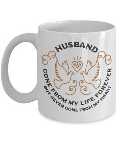 Husband Memorial Gift Mug Gone From My Life Always in My Heart Remembrance Memory Cup